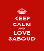 KEEP CALM AND LOVE 3ABOUD - Personalised Poster A4 size