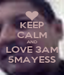KEEP CALM AND LOVE 3AM 5MAYESS - Personalised Poster A4 size