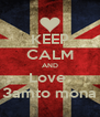 KEEP CALM AND Love  3amto mona - Personalised Poster A4 size