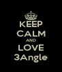 KEEP CALM AND LOVE 3Angle - Personalised Poster A4 size