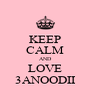 KEEP CALM AND LOVE 3ANOODII - Personalised Poster A4 size