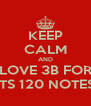 KEEP CALM AND LOVE 3B FOR ITS 120 NOTES - Personalised Poster A4 size