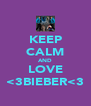 KEEP CALM AND LOVE <3BIEBER<3 - Personalised Poster A4 size