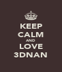 KEEP CALM AND LOVE 3DNAN - Personalised Poster A4 size