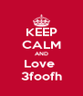 KEEP CALM AND Love  3foofh - Personalised Poster A4 size