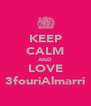 KEEP CALM AND LOVE 3fouriAlmarri - Personalised Poster A4 size