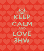 KEEP CALM AND LOVE 3HW - Personalised Poster A4 size