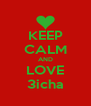 KEEP CALM AND LOVE 3icha - Personalised Poster A4 size