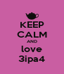 KEEP CALM AND love 3ipa4 - Personalised Poster A4 size
