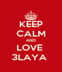 KEEP CALM AND LOVE  3LAYA  - Personalised Poster A4 size