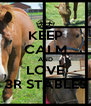 KEEP CALM AND LOVE 3R STABLES - Personalised Poster A4 size