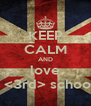 KEEP CALM AND love   <3rd> school - Personalised Poster A4 size