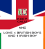 KEEP CALM AND LOVE 4 BRITISH BOYS AND 1 IRISH BOY - Personalised Poster A4 size