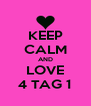 KEEP CALM AND LOVE 4 TAG 1 - Personalised Poster A4 size