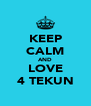 KEEP CALM AND LOVE 4 TEKUN - Personalised Poster A4 size