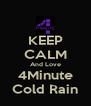 KEEP CALM And Love 4Minute Cold Rain - Personalised Poster A4 size