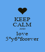 KEEP CALM AND love 5ºy6ºforever - Personalised Poster A4 size