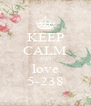 KEEP CALM AND love 5-238 - Personalised Poster A4 size
