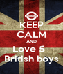 KEEP CALM AND Love 5   British boys - Personalised Poster A4 size