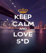 KEEP CALM AND LOVE 5°D - Personalised Poster A4 size