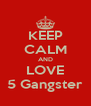 KEEP CALM AND LOVE 5 Gangster - Personalised Poster A4 size
