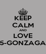 KEEP CALM AND LOVE 5-GONZAGA - Personalised Poster A4 size
