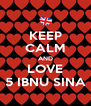 KEEP CALM AND LOVE 5 IBNU SINA - Personalised Poster A4 size