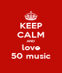 KEEP CALM AND love 50 music - Personalised Poster A4 size
