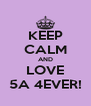 KEEP CALM AND LOVE 5A 4EVER! - Personalised Poster A4 size