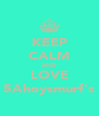 KEEP CALM AND LOVE 5Ahoysmurf's - Personalised Poster A4 size