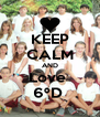 KEEP CALM AND Love  6ºD  - Personalised Poster A4 size