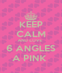KEEP CALM AND LOVE  6 ANGLES A PINK  - Personalised Poster A4 size