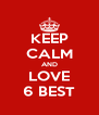 KEEP CALM AND LOVE 6 BEST - Personalised Poster A4 size