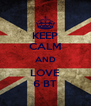 KEEP CALM AND LOVE 6 BT - Personalised Poster A4 size