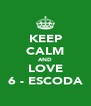 KEEP CALM AND LOVE 6 - ESCODA - Personalised Poster A4 size