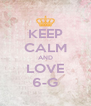 KEEP CALM AND LOVE 6-G - Personalised Poster A4 size