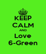 KEEP CALM AND Love 6-Green - Personalised Poster A4 size