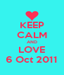KEEP CALM AND LOVE 6 Oct 2011 - Personalised Poster A4 size