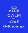 KEEP CALM AND LOVE  6-Phoenix - Personalised Poster A4 size