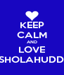 KEEP CALM AND LOVE 6 SHOLAHUDDIN - Personalised Poster A4 size