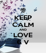 KEEP CALM AND LOVE 6 V - Personalised Poster A4 size