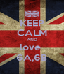 KEEP CALM AND love  6A,6B - Personalised Poster A4 size