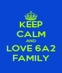 KEEP CALM AND LOVE 6A2 FAMILY - Personalised Poster A4 size