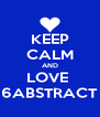 KEEP CALM AND LOVE  6ABSTRACT - Personalised Poster A4 size