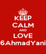 KEEP CALM AND LOVE 6AhmadYani - Personalised Poster A4 size