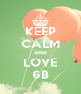 KEEP CALM AND LOVE 6B - Personalised Poster A4 size
