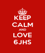 KEEP CALM AND LOVE 6JHS - Personalised Poster A4 size