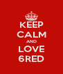 KEEP CALM AND LOVE 6RED - Personalised Poster A4 size