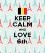 KEEP CALM AND LOVE 6th - Personalised Poster A4 size