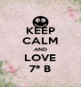 KEEP CALM AND LOVE 7º B - Personalised Poster A4 size